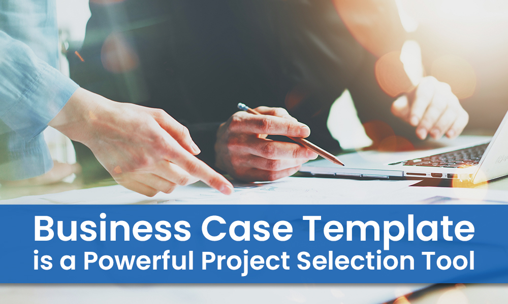 Business Case Template is a Powerful Project Selection Tool