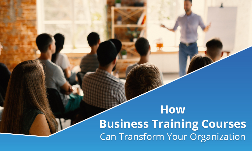 How Business Training Courses Can Transform Your Organization